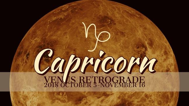 VENUS Retrograde 2018:Banner:10 CAPRICORN
