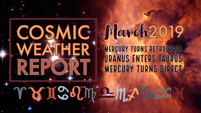 MARCH 2019 Cosmic Weather Report for ALL ZODIAC SIGNS